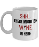 Shh theres wine in here, Shh there might be wine in here - White Porcelain Coffee 11 oz