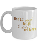 Positive mugs , Don't be afraid to fall be afraid not to try - White Coffee Mug Tea Cup 11 oz Gift