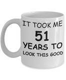 51st birthday gifts for men/women, Birthday Gift Mugs - It took me 51 years to look this good - Best 51st Birthday Gifts for family Ceramic Cup White, Funny Mugs Gift Ideas 11 Oz