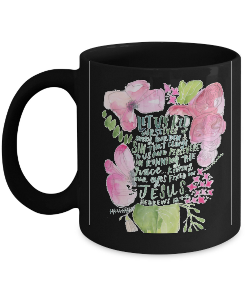 Hebrew 12:1-2 Bible quotes , Rid ourselves of every burden - Black Coffee Mug Tea Cup 11 oz Gift