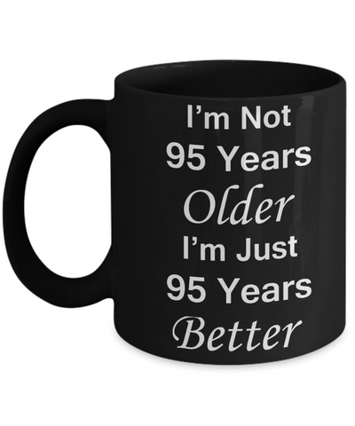 95th birthday gifts for women/men - I'm Not 95 Years Older I'm Just 95 Years Better - Best 95th Birthday Gifts for family Ceramic Cup Black, Funny Mugs Gift Ideas 11 Oz