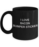 I Love Bacon Bumper Sticker funny mugs - Porcelain Black Funny Coffee Mug & Gift Mugs 11 OZ