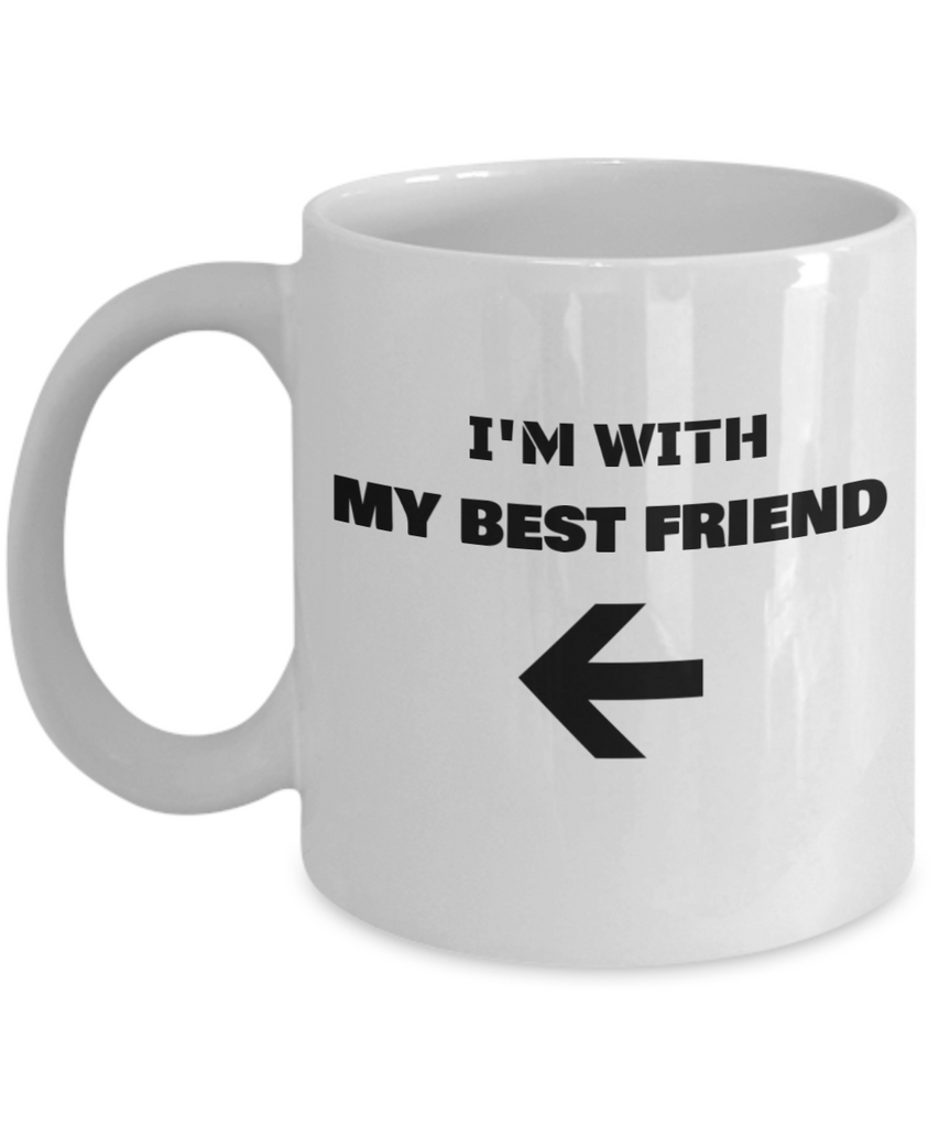 I'm With My Best Friend Left Arrow - Funny Porcelain White Coffee Mug Cute Cool Ceramic Cup, Best Office Tea Mug & Birthday Gag Gifts 11 oz
