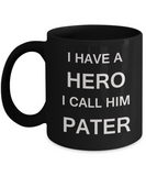 Funny Father's Day Gifts for Dad Coffee Mug - I HAVE A HERO I CALL HIM PATER - 11 Oz