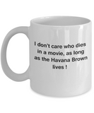 I Don't Care Who Dies, As Long As Havana Brown Lives - Ceramic White coffee mugs 11 oz