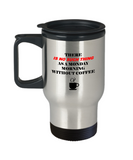 Monday Morning No without coffee travel mugs - Funny 14 oz Travel mugs