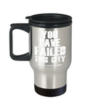 You have failed this city - Stainless Steel Travel Insulated Tumblers Mug 14 oz - Great Gift