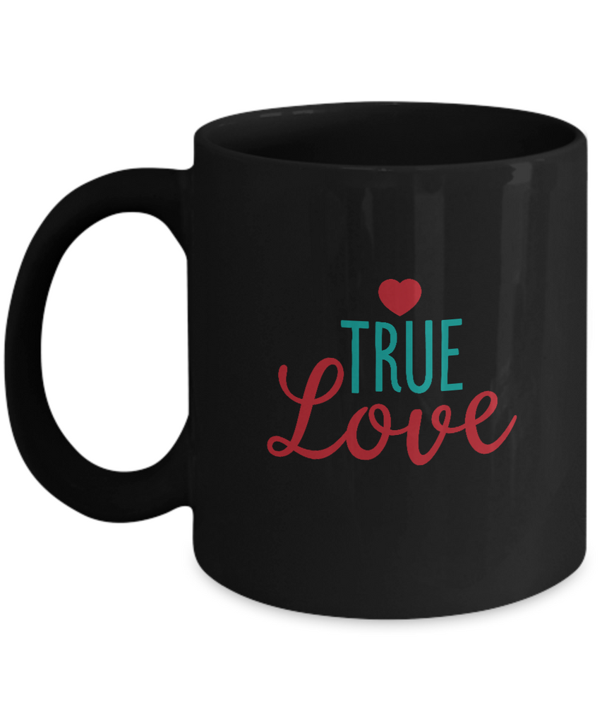 True Love Black coffee Mugs - Funny Valentines day Gifts - Black coffee mugs 11 oz