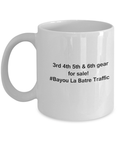 3rd 4th 5th & 6th Gear for Sale! Bayou La Batre Traffic coffee mugs for Car lovers and Driving city traffic - Funny Christmas Gifts - Porcelain white Funny Coffee Mug , Best Office Tea Mug & Birthday Gag Gifts 11 oz