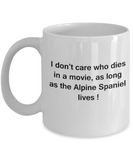 Funny Dog Coffee Mug for Dog Lovers - I Don't Care Who Dies, As Long As Alpine Spaniel Lives - Ceramic Fun Cute Dog Cup White   Coffee Mug, 11 Oz