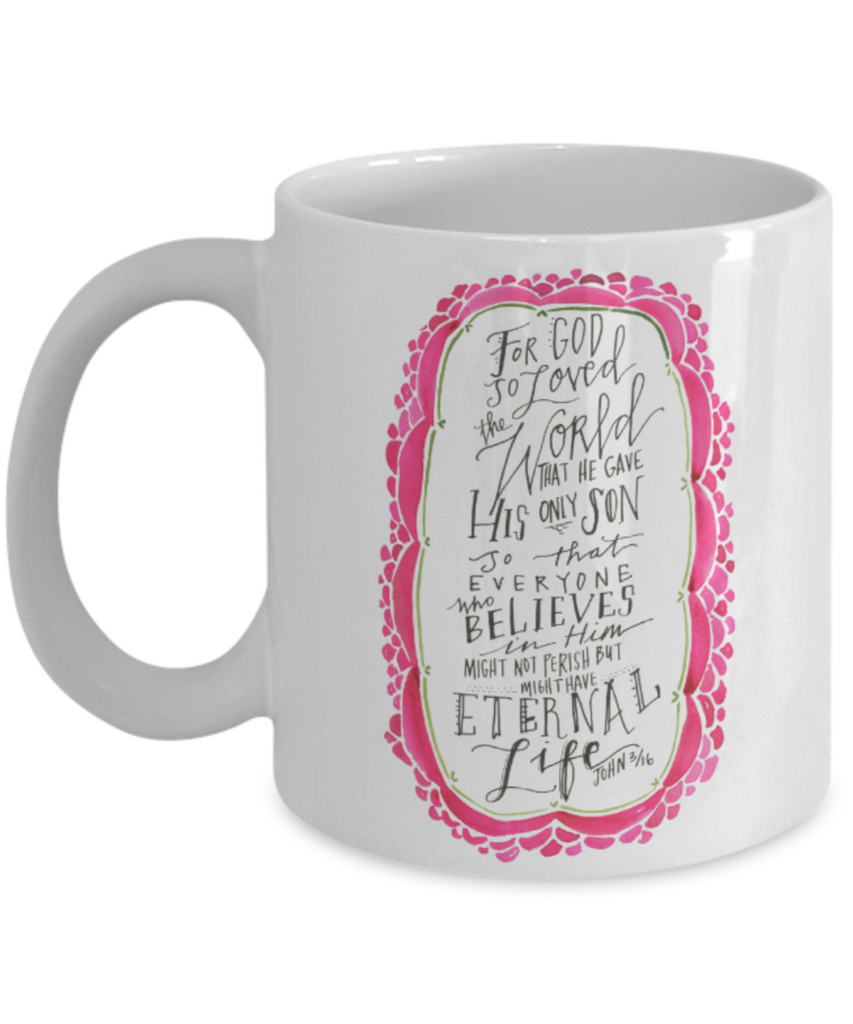 Religious coffee mugs , For god so loved the world  - White Coffee Mug Tea Cup 11 oz Gift