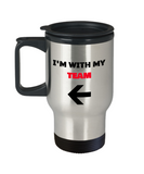 I'm With My Team Left Arrow -Funny Cute Cool Travel Mug , Birthday Gag Gifts 14 oz