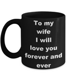 To my wife I will love you forever and ever - Black Porcelain Coffee 11 oz