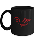 Be Love Black coffee Mugs - Funny Valentines day Gifts -Christmas Gifts - Birthday Gag Gifts 11 oz