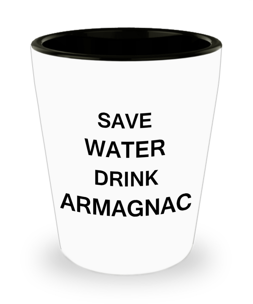 1 0z shot glasses - Save Water, Drink Armagnac - Shot Glass Premium Gifts Ideas