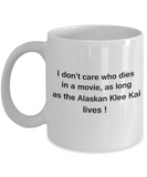 Funny Dog Coffee Mug for Dog Lovers - I Don't Care Who Dies, As Long As Alaskan Klee Kai Lives - Ceramic Fun Cute Dog Cup White Coffee Mug, 11 Oz