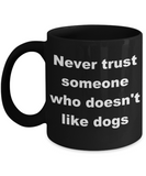 Personalized Dog Coffee mug,Never trust someone who doesn't like dogs-Black Coffee Mug 11 oz