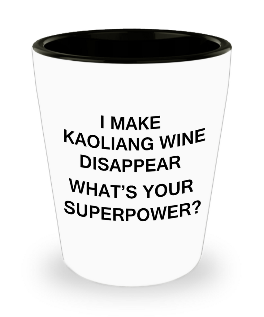 Funny 4.0 shot glass - I Make Kaoliang Wine Disappear What's Your Superpower - Shot Glass Premium Gifts Ideas