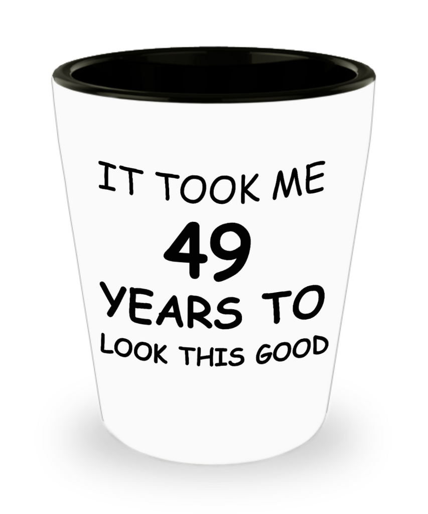 Epresso shot glasses - It Took Me 49 Years To Look This Good - Shot Glass Premium Gifts Ideas