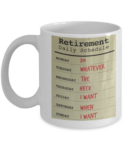 a3483795fc3 Retirement Schedule Do Whatever Funny White Coffee Mugs Tea Cups 11 OZ Gift  Ideas for retirement