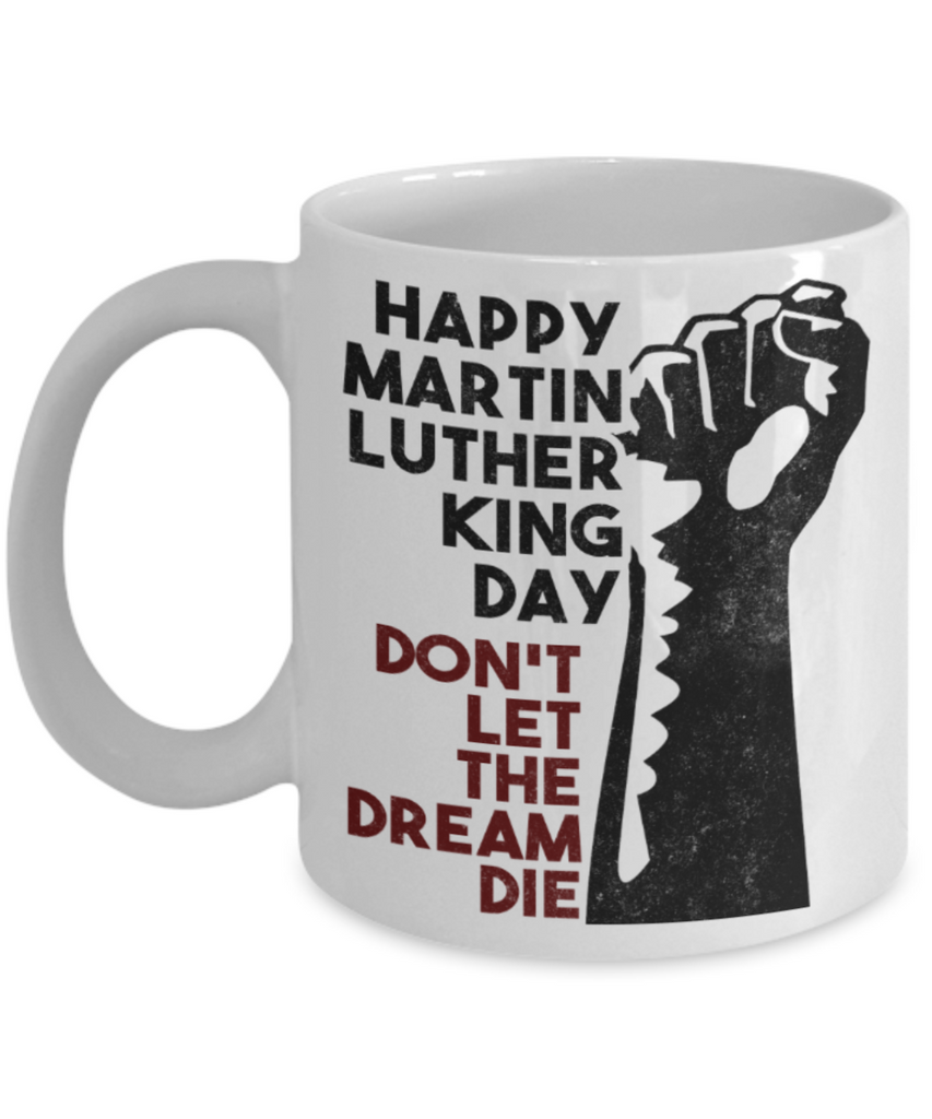 Martin luther king mugshot Dream, Don't let the dream die - Funny White Porcelain Coffee Mug Cute Ceramic Cup 11 oz