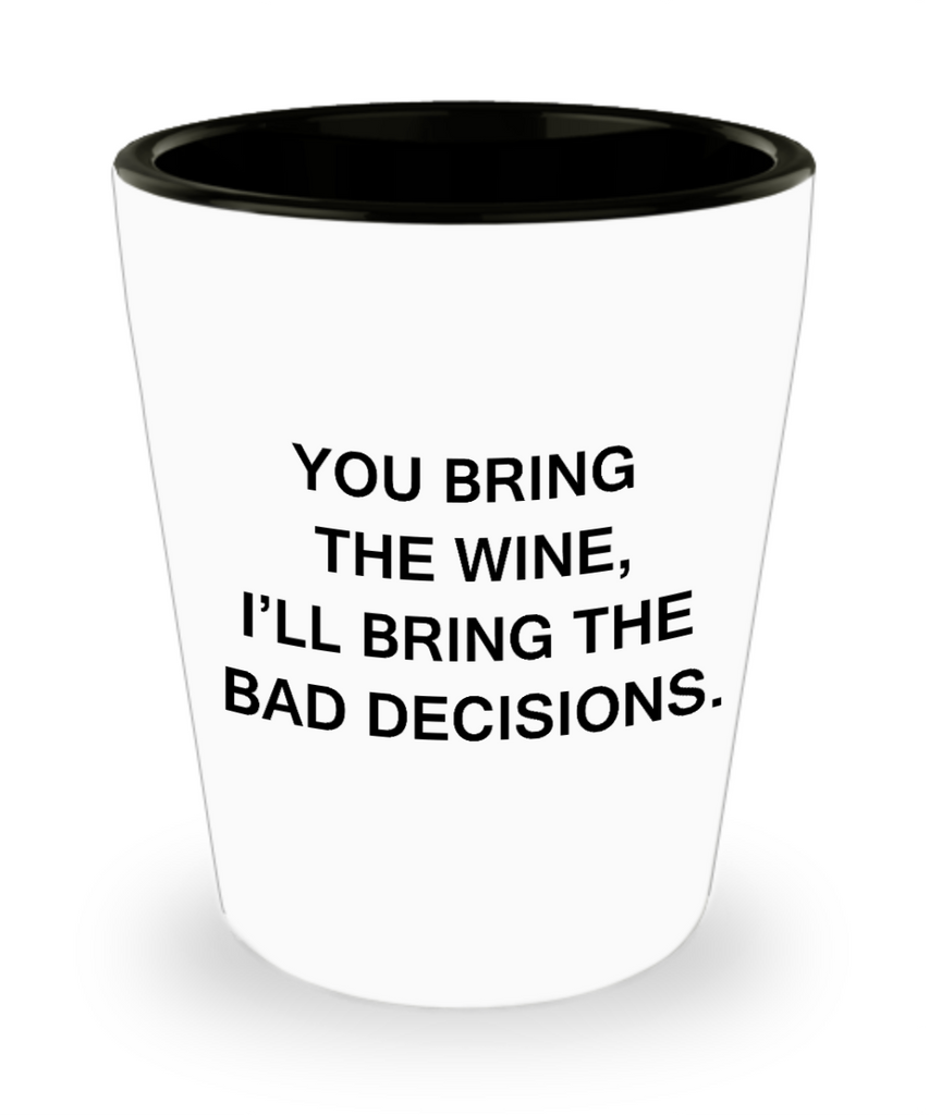 4cl shot glass - You bring the Wine, I'll bring the Decisions - Shot Glass Premium Gifts Ideas