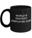 World's Okayest Employee Cup - Porcelain Black Funny Coffee Mug & Coffee Cup Gifts 11 OZ - Funny Inspirational and sarcasm, Gifts Ideas