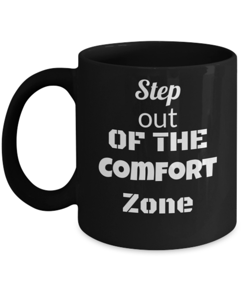 Step Out Of The Comfort Zone Black Coffee Mugs -Motivational Quotes Mugs- Premium 11 oz Coffee Mug