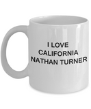 I Love California Nathan Turner funny mugs - Porcelain White Funny Coffee Mug & Gift Mugs 11 OZ