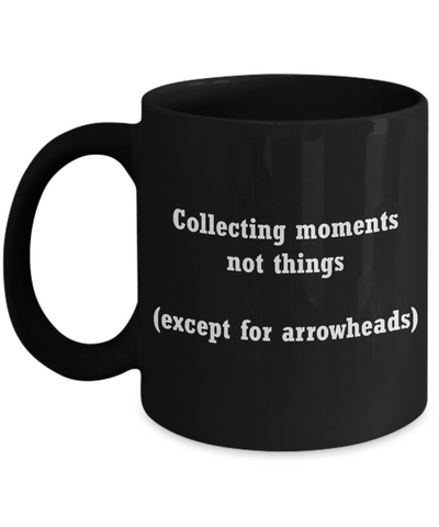 Collecting moments not things mug - arrowheads coffee cup - Black coffee mugs 11 oz