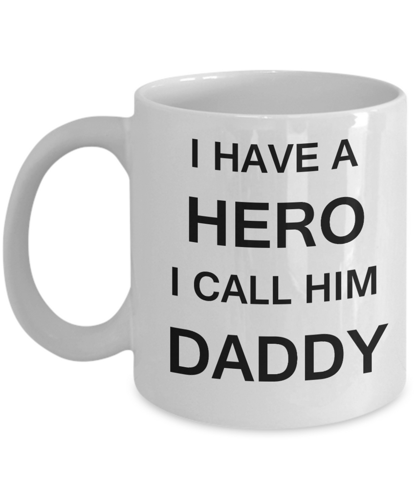I HAVE A HERO I CALL HIM DADDY Fathers day gifts from daughter White 11 oz mugs funny