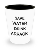 1 0z shot glasses - Save Water, Drink Arrack - Shot Glass Premium Gifts Ideas