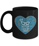 I LOVE YOU DADDY Coffee Cup- Black Porcelain Coffee Cup,Premium 11 oz White coffee cup