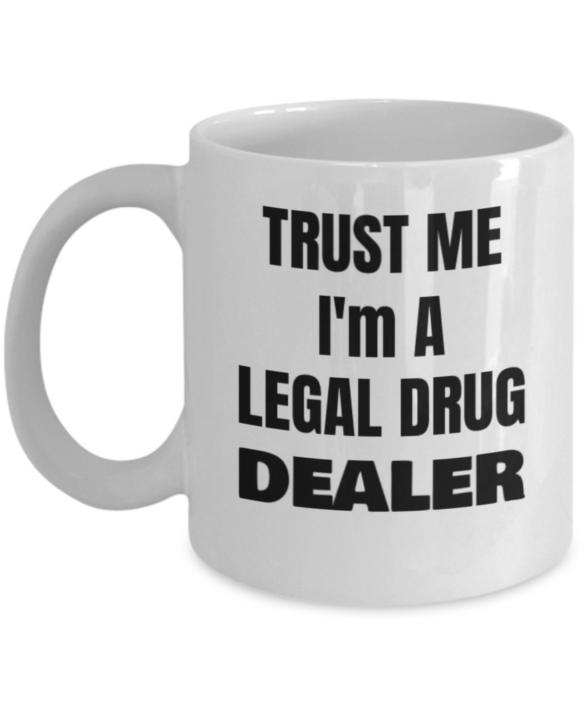 Funny Pharmacist Gag Gifts  Trust Me I'm A Legal Drug Dealer White coffee mugs 11 oz