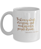Positive mugs , Fashion is about dreaming - White Coffee Mug Tea Cup 11 oz Gift