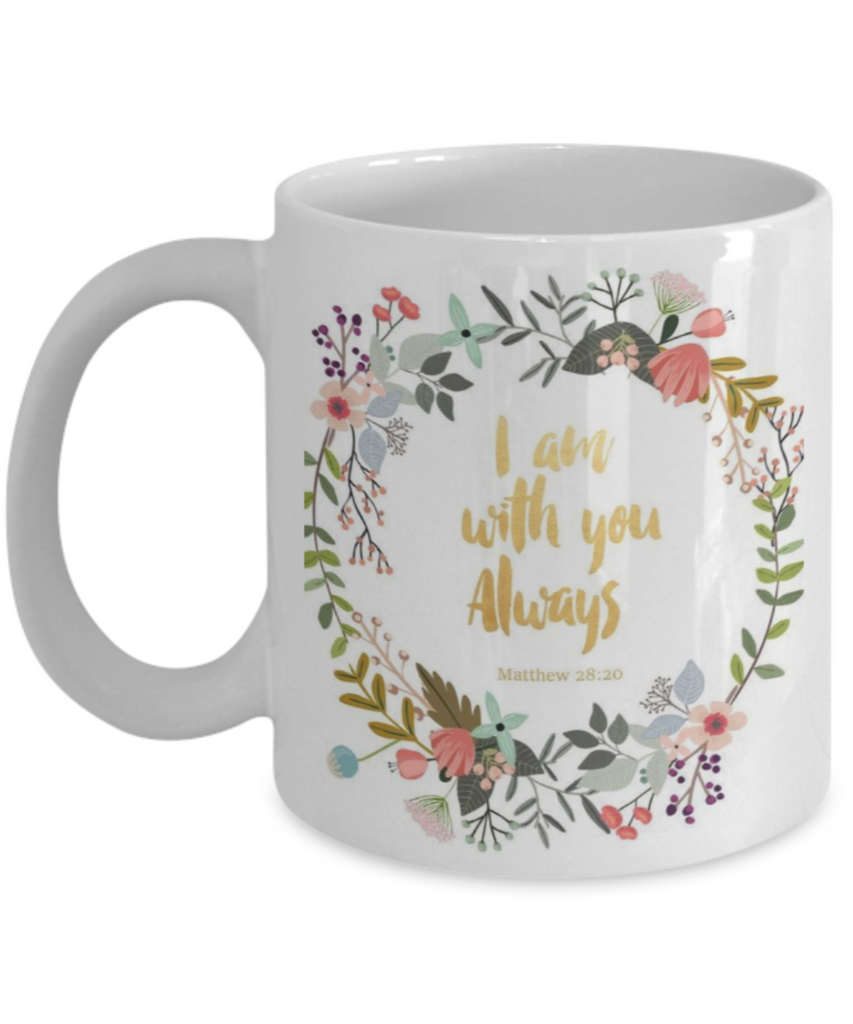 Scripture mugs for women , I am with you always - Black Coffee Mug Tea Cup 11 oz Gift