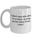 I Don't Care Who Dies, As Long As Chow Chow Lives - Ceramic White coffee mugs 11 oz