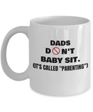 Funny Father's Day Gifts - Dads Don't Babysit - It's called PARENTING - White coffee mugs 11 oz