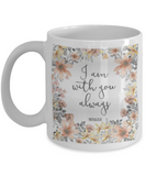 Bible verse mugs for women , I am with you always - White Coffee Mug Porcelain Tea Cup 11 oz - Great Gift