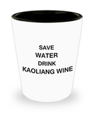 4 0z shot glasses - Save Water, Drink Kaoliang Wine - Shot Glass Premium Gifts Ideas