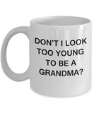 Gifts for Grandmas - Don't I Look Too Young To Be A Grandma? White coffee mugs 11 oz