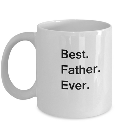 Best Father Ever Coffee Mugs -  Funny Valentine coffee mugs Office mug Birthday Gag Gifts 11 oz