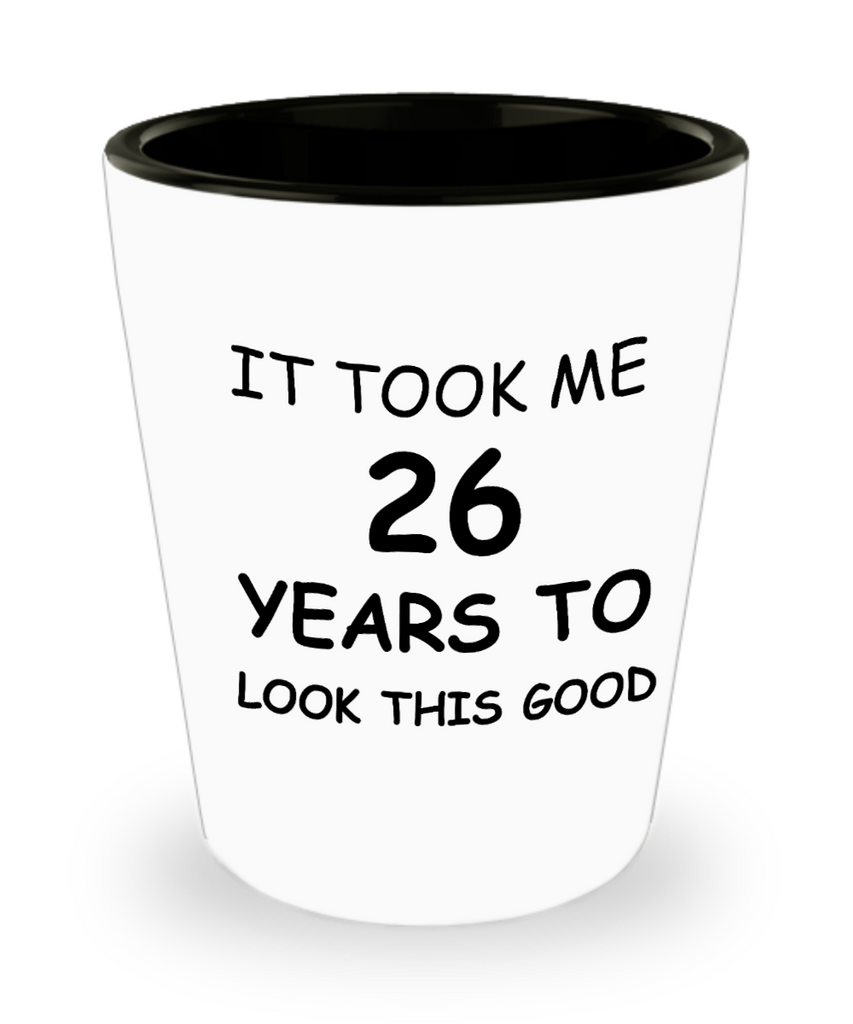 Epresso shot glasses - It Took Me 26 Years To Look This Good - Shot Glass Premium Gifts Ideas