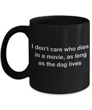I Don't Care Who Dies, As Long As Dog Lives - Ceramic Black coffee mugs 11 oz