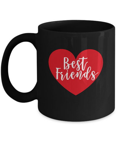 Best Friends valentine Black coffee Mugs - Funny Valentine Funny Black coffee mugs 11 oz