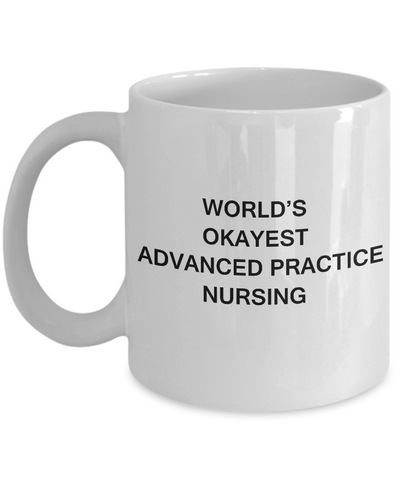World's Okayest Advanced practice nursing - Porcelain White Funny Coffee Mug 11oz