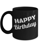 Happy Birthday Coffee Mug - Funny Happy Birthday Cup - Black coffee mugs 11 oz