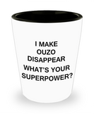 Funny 4.0 shot glass - I Make Ouzo Disappear What's Your Superpower - Shot Glass Premium Gifts Ideas