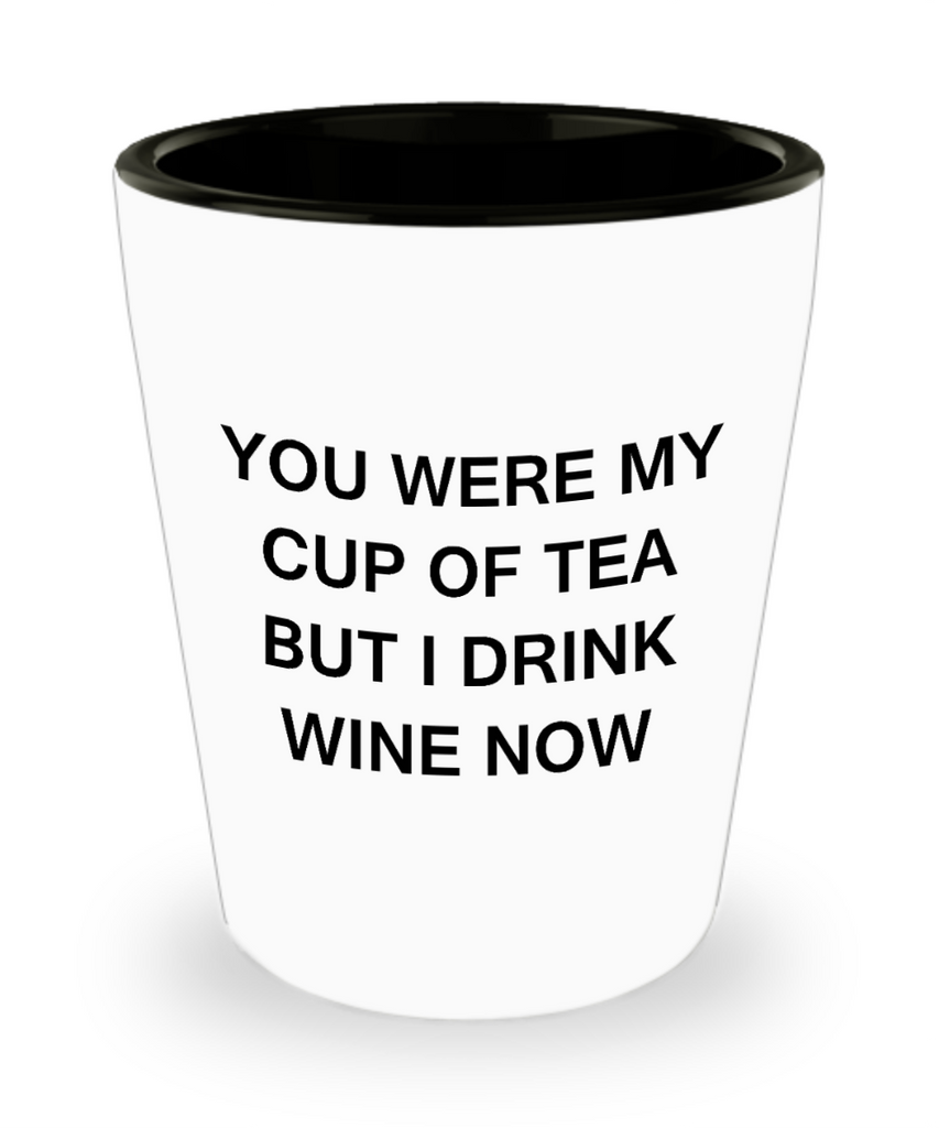One year anniversary gifts for boyfriend funny shot glass - You were my Cup of Tea But I drink Wine Now - Shot Glass Premium Gifts Ideas