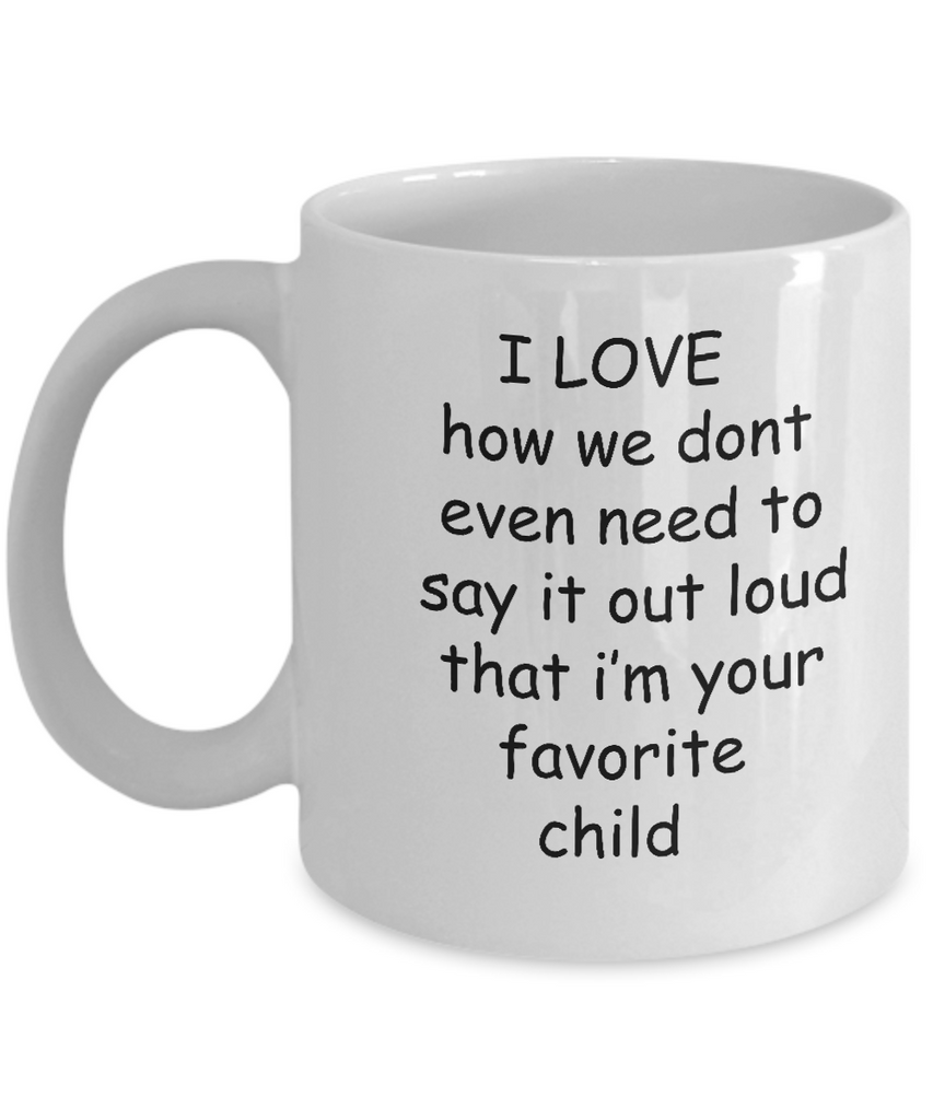 I Love That I'm Your Favorite Child -  11oz Sarcastic Romantic Love Gift For Valentine'